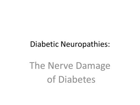 Diabetic Neuropathies: The Nerve Damage of Diabetes.