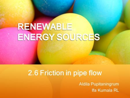 2.6 Friction in pipe flow Aldila Pupitaningrum Ifa Kumala RL.