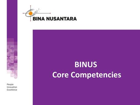 BINUS Core Competencies. I. Business Acumen The ability to make good judgment and quick decision to improve results based on understanding ones role in.