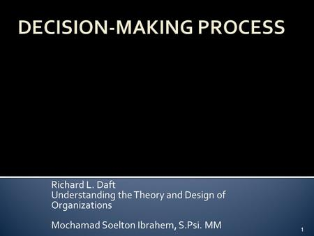 Richard L. Daft Understanding the Theory and Design of Organizations Mochamad Soelton Ibrahem, S.Psi. MM 1.