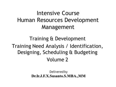 Intensive Course Human Resources Development Management Training & Development Training Need Analysis / Identification, Designing, Scheduling & Budgeting.