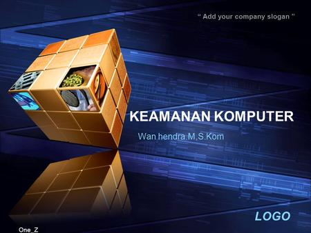 "LOGO "" Add your company slogan "" One_Z KEAMANAN KOMPUTER Wan hendra.M,S.Kom."