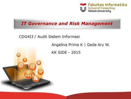 12-CRS-0106 REVISED 8 FEB 2013 IT Governance and Risk Management CDG4I3 / Audit Sistem Informasi Angelina Prima K | Gede Ary W. KK SIDE - 2015.