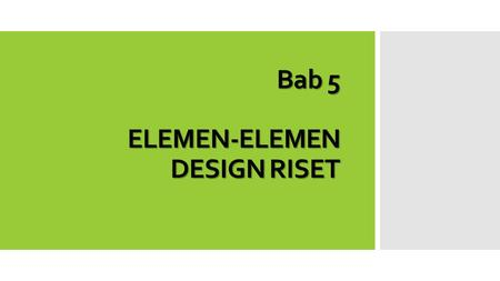 Bab 5 ELEMEN-ELEMEN DESIGN RISET. The Resesarch Process (1)OBSERVATION Broad area of research interest identified (1)OBSERVATION (2) PRELIMINARY DATA.