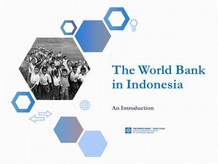 The World Bank in Indonesia An Introduction. Mission Statement End Extreme Poverty by 2030 Promote Shared Prosperity for 40 % Partnerships – Capacity.