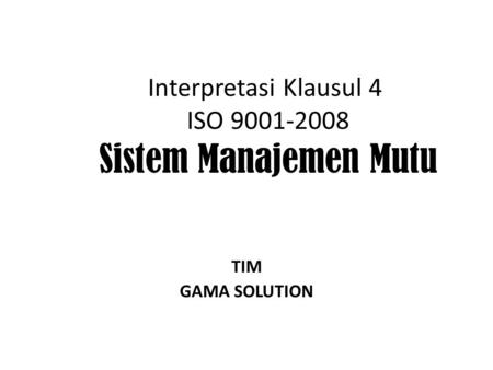 Interpretasi Klausul 4 ISO 9001-2008 Sistem Manajemen Mutu TIM GAMA SOLUTION.