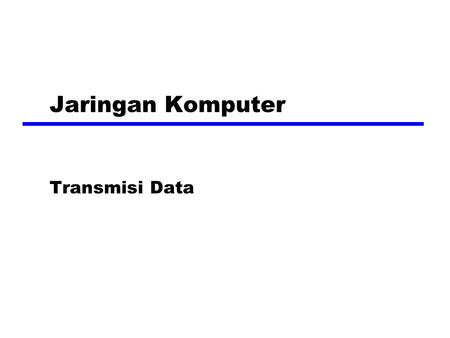 Jaringan Komputer Transmisi Data. Terminologi (1) zTransmitter zReceiver zMedia Transmisi yGuided media xContoh; twisted pair, serat optik yUnguided media.