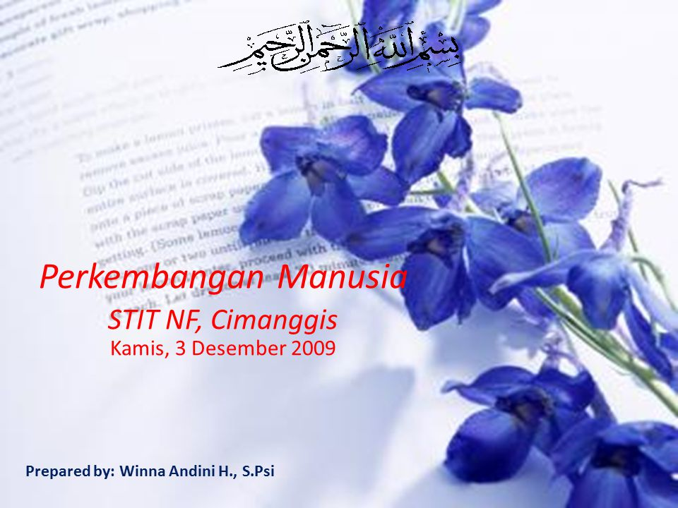 Perkembangan Manusia STIT NF, Cimanggis Kamis, 3 Desember 2009 Prepared by: Winna Andini H., S.Psi