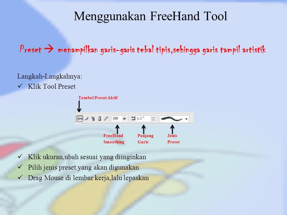 Menggunakan FreeHand Tool Langkah-Langkahnya: Klik Tool Brush Klik ukuran dan pilih salah satu pola yang tersedia pada List Brush Brush  membuat gambar artistik dengan pola yang disediakan seperti sapuan kuas atau potongan-potongan kertas yang menarik