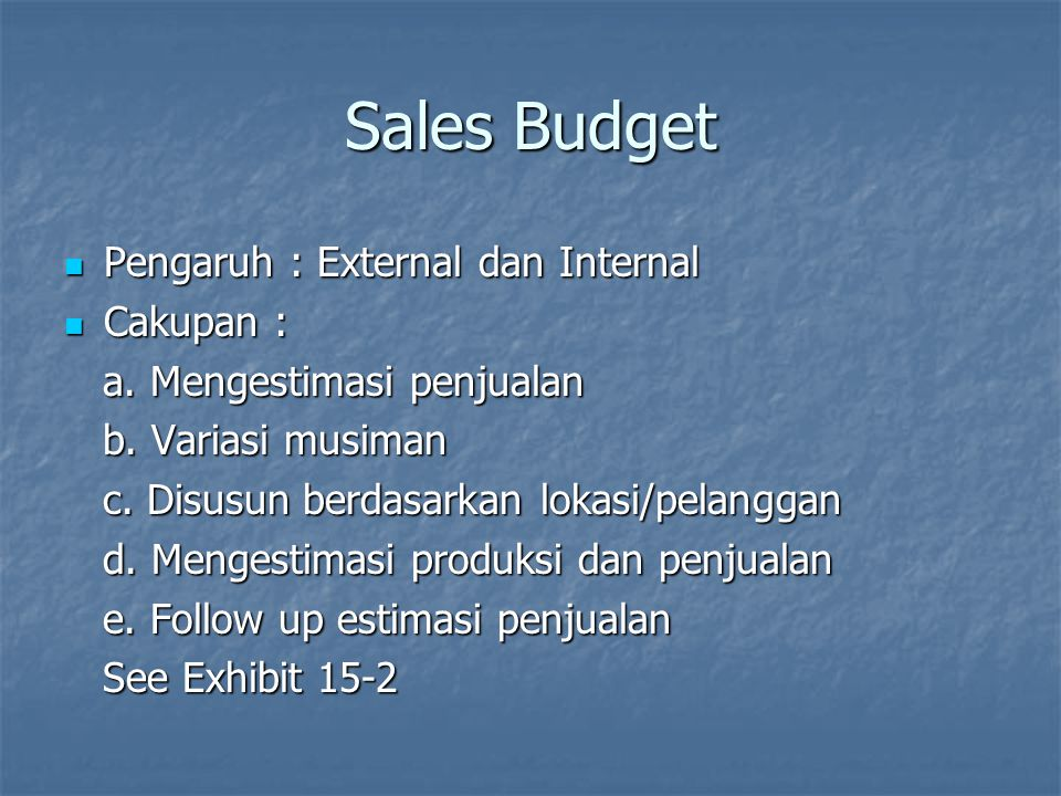 Production Budget Karakteristik : Karakteristik : Berkaitan dengan jadwal operasi, penentuan volume, penentuan kuantitas persediaan maksimum dan minimum.