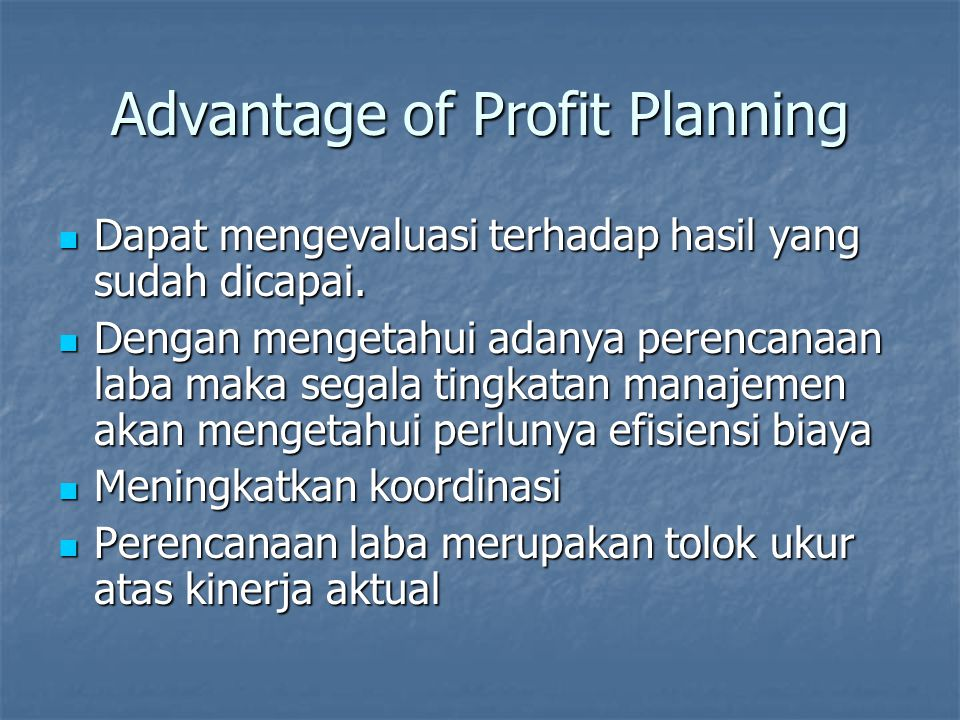 Limitations of Profit Planning Prediksi bukanlah kepastian,maka suatu perencanaan laba tetap dibutuhkan adanya fleksibelitas.