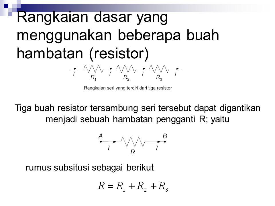 rangkaian paralel Tiga buah resistor tersambung paralel tersebut dapat digantikan menjadi sebuah hambatan pengganti R; yaitu rumus substitusi sebagai berikut