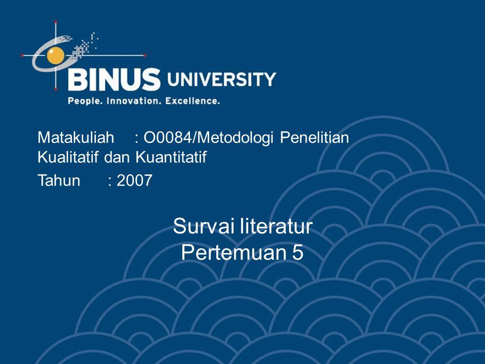 Bina Nusantara Outline Survai literatur Alasan survai literatur Cara survai literatur Identifikasi sumber