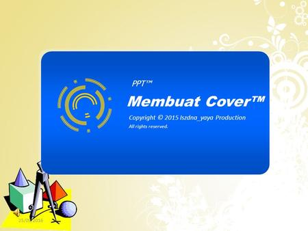 PPT™ Membuat Cover™ Copyright © 2015 Iszdna_yaya Production All rights reserved. 25/09/2016.