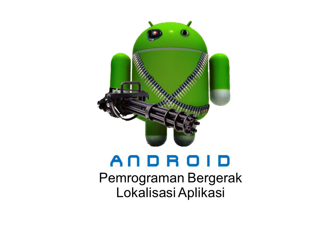 Tujuan Lokalisasi Aplikasi Android dapat digunakan diberbagai region, dan mencapai user yang luas sehingga aplikasi perlu dirancang untuk menangani tulisan, file audio, angka, mata uang dan grafik dengan cara yang sesuai dengan lokasi pemakai.