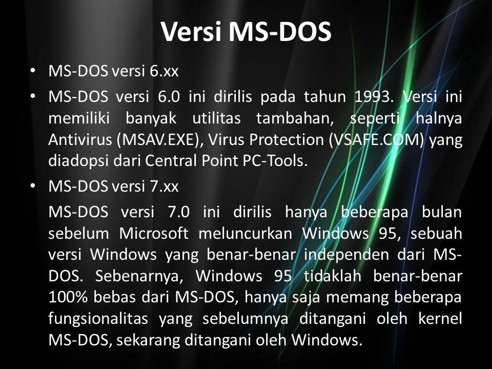 Keluarga DOS terbagi menjadi bebrapa kelas, yakni : MS-DOS (Microsoft Disk Operating System), IBM PC-DOS DR-DOS Novell Personal Netware Caldera DOS FreeDOS MS-DOS