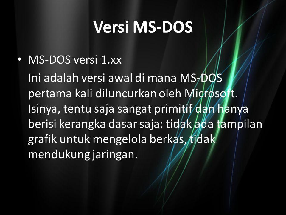 Versi MS-DOS MS-DOS versi 2.xx Pada awal tahun 1983, IBM meluncurkan IBM PC XT (Extended Technology), sebagai perbaikan dari versi IBM PC 5150.