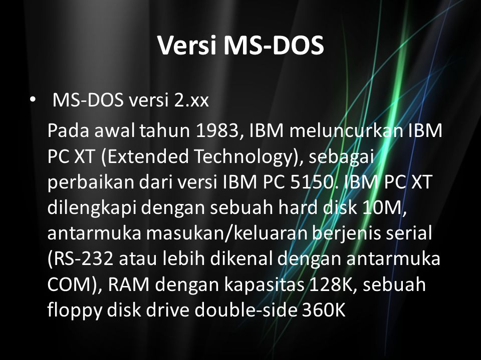 Versi MS-DOS MS-DOS versi 3.xx IBM meluncurkan IBM PC-AT (Advanced Technology) pada musim panas 1984.