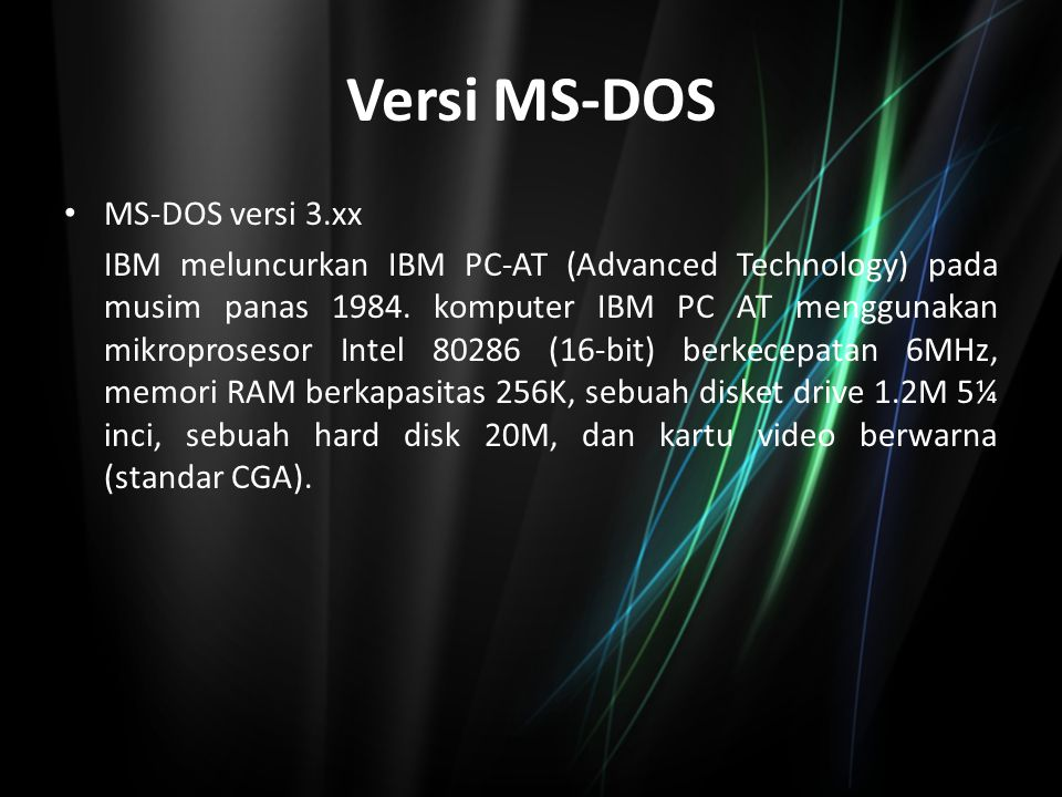 Versi MS-DOS MS-DOS versi 4.xx Pada tahun 1988, sistem operasi dengan tampilan grafis mulai menjamur.