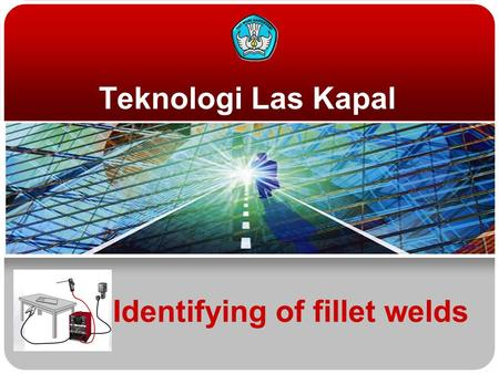 Identifying of fillet welds Teknologi Las Kapal. Teknologi dan Rekayasa Welded joints Tee / Fillet Lap.