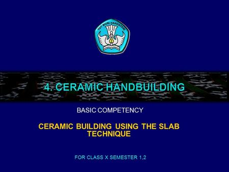 CERAMIC BUILDING USING THE SLAB TECHNIQUE BASIC COMPETENCY FOR CLASS X SEMESTER 1,2.