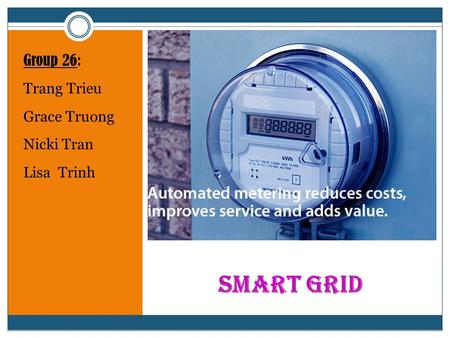 SMART GRID Group 26: Trang Trieu Grace Truong Nicki Tran Lisa Trinh.