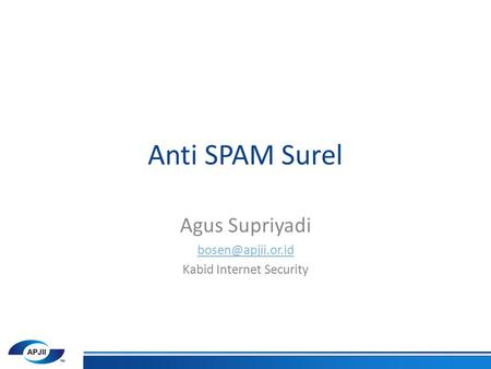 Anti SPAM Surel Agus Supriyadi Kabid Internet Security.