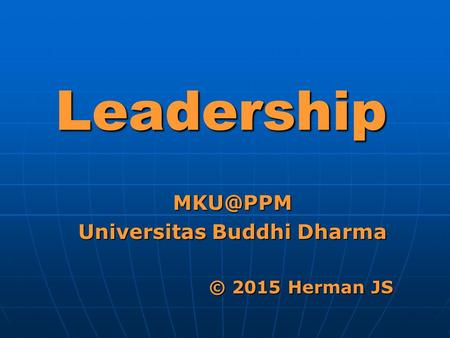 Leadership Universitas Buddhi Dharma © 2015 Herman JS.