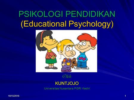 PSIKOLOGI PENDIDIKAN (Educational Psychology) Oleh:KUNTJOJO Universitas Nusantara PGRI Kediri 110/15/2016.