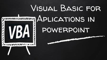 Visual Basic for Aplications in powerpoint. What is Visual Basic for Aplications? Visual Basic for Applications (VBA) is a very powerful objectoriented.