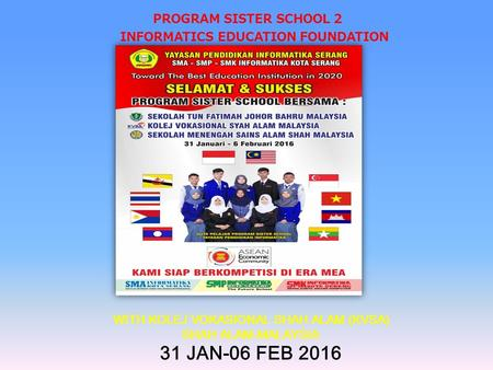 INFORMATICS EDUCATION FOUNDATION PROGRAM SISTER SCHOOL 2 WITH KOLEJ VOKASIONAL SHAH ALAM (KVSA) SHAH ALAM-MALAYSIA 31 JAN-06 FEB 2016.