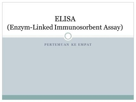 PERTEMUAN KE EMPAT ELISA ( Enzym-Linked Immunosorbent Assay )