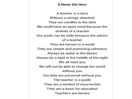 A Never Die Hero A teacher is a... Without a strings attached They are candles in the dark We could have an open mind because the strands of... Our souls...