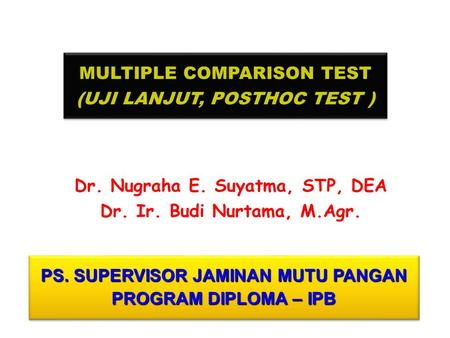MULTIPLE COMPARISON TEST (UJI LANJUT, POSTHOC TEST ) MULTIPLE COMPARISON TEST (UJI LANJUT, POSTHOC TEST ) Dr. Nugraha E. Suyatma, STP, DEA Dr. Ir. Budi.