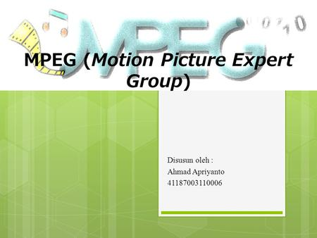 MPEG (Motion Picture Expert Group) Disusun oleh : Ahmad Apriyanto