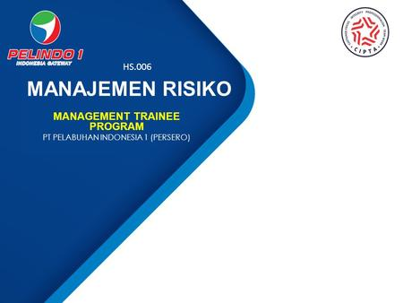 MANAJEMEN RISIKO MANAGEMENT TRAINEE PROGRAM PT PELABUHAN INDONESIA 1 (PERSERO) HS.006.