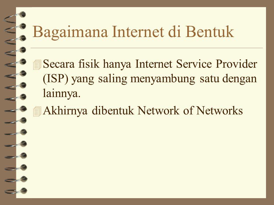Bagaimana Internet di Bentuk 4 Secara fisik hanya Internet Service Provider (ISP) yang saling menyambung satu dengan lainnya.