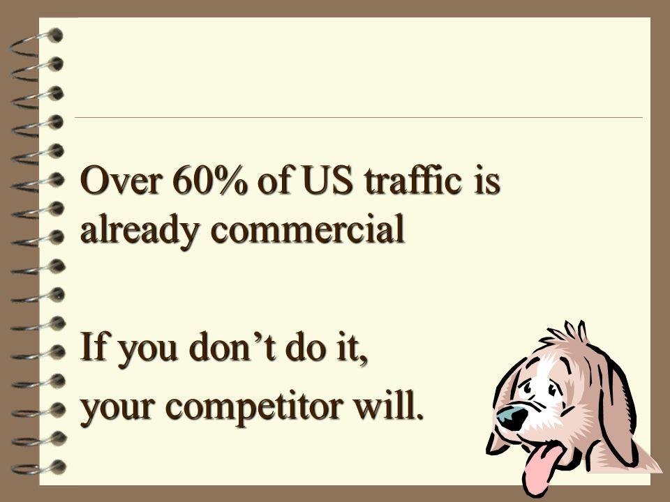 Over 60% of US traffic is already commercial If you don't do it, your competitor will.