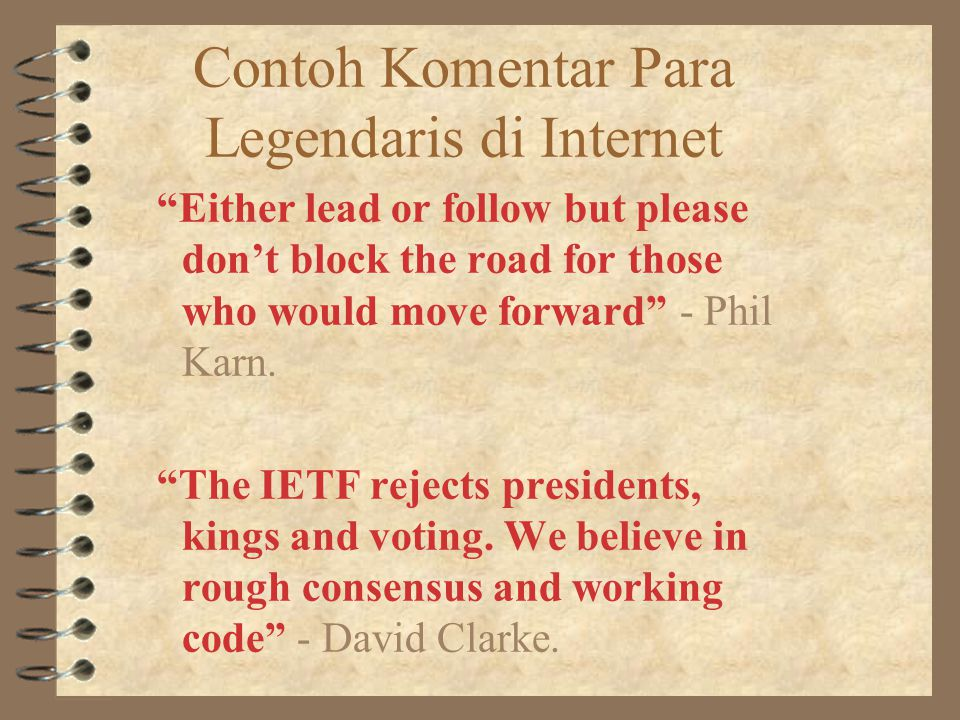 Contoh Komentar Para Legendaris di Internet Either lead or follow but please don't block the road for those who would move forward - Phil Karn.
