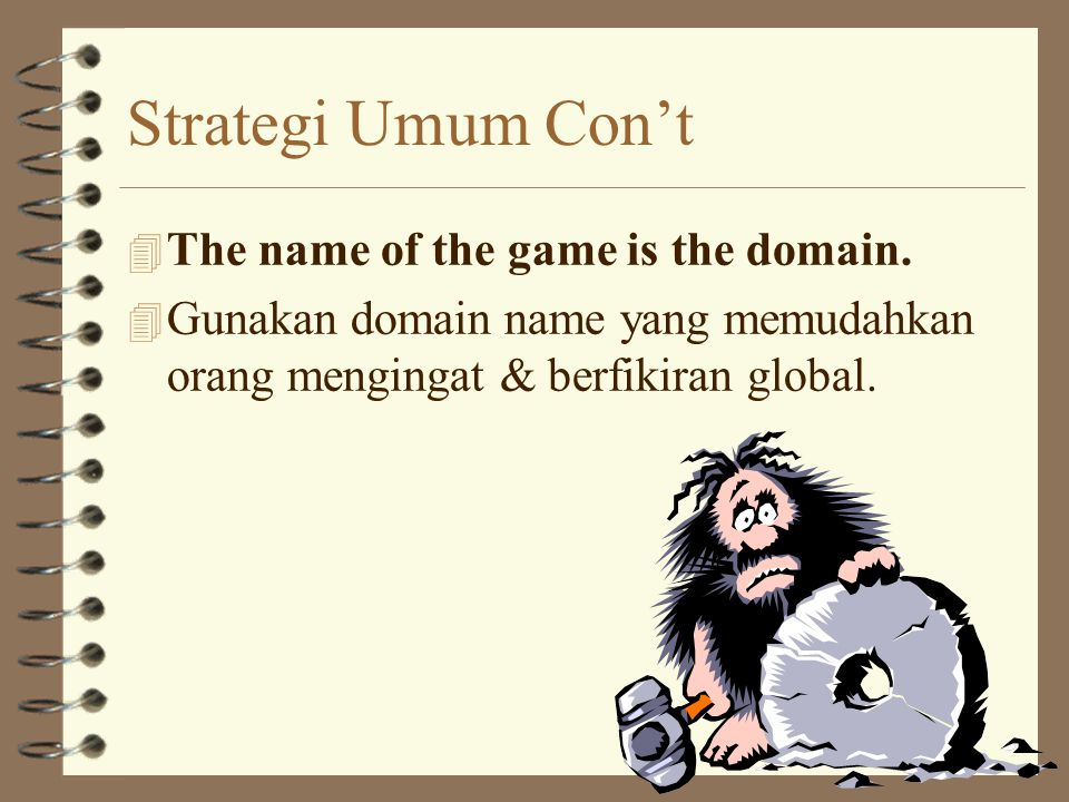 Strategi Umum Con't 4 The name of the game is the domain.