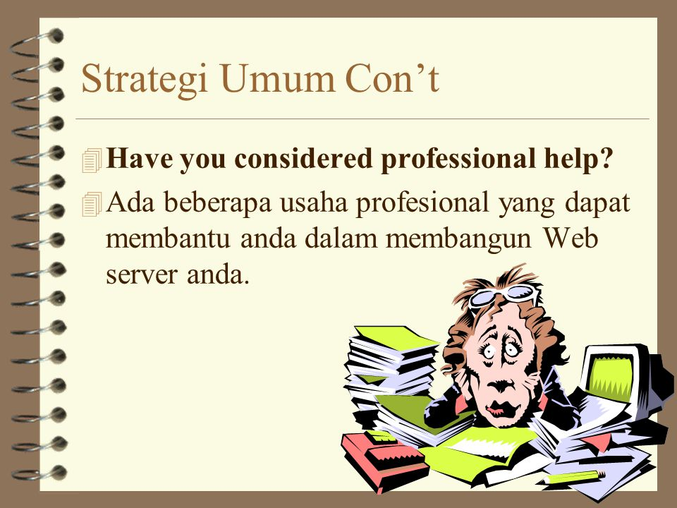 Strategi Umum Con't 4 Have you considered professional help.