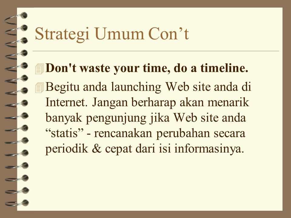 Strategi Umum Con't 4 Don t waste your time, do a timeline.