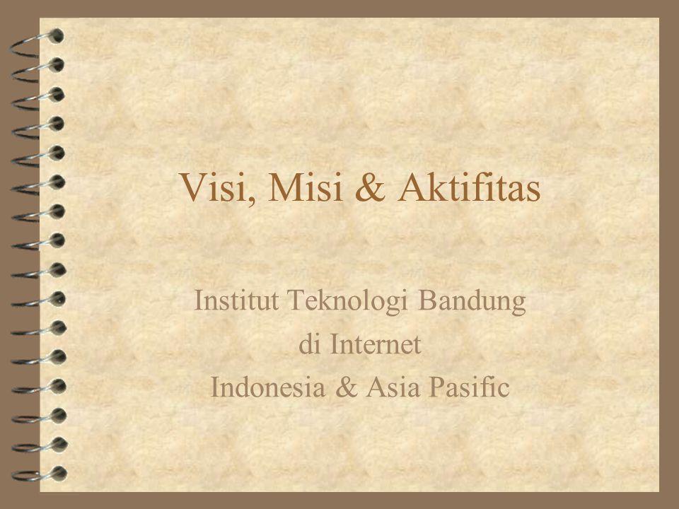 Visi, Misi & Aktifitas Institut Teknologi Bandung di Internet Indonesia & Asia Pasific