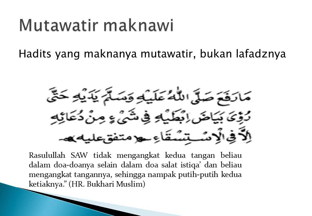Artinya : Sesuatu yang mudah dapat diketahui bahwa hal itu berasal dari agama dan telah mutawatir di antara kaum muslimin bahwa Nabi melakukannya atau memerintahkan untuk melakukannya atau serupa dengan itu