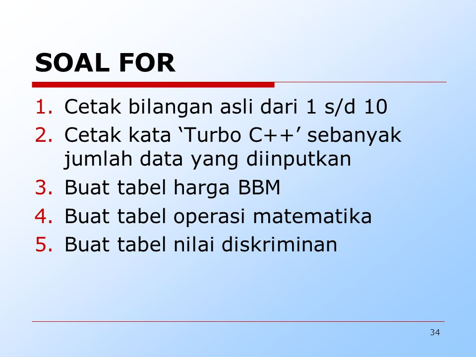 35 SOAL WHILE DO DAN WHILE  Rubah program dari soal for menjadi while do dan while.
