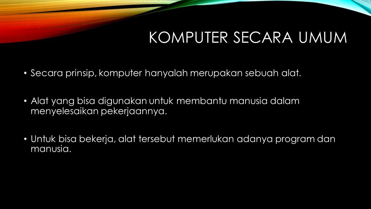 KOMPUTER SECARA UMUM Konsep : Hardware Software Brainware Konsep tri-tunggal yang tidak bisa dipisahkan satu dengan lainnya.