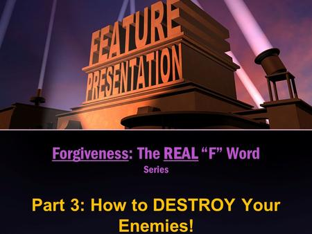 "Forgiveness: The REAL ""F"" Word Series Part 3: How to DESTROY Your Enemies!"