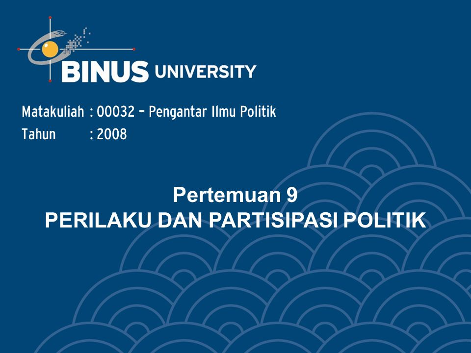BINUS UNIVERSITY2 Materi: Model Perilaku Politik Partisipasi Politik Model Partisipasi Politik Tipologi Partisipasi Politik Perilaku Memilih