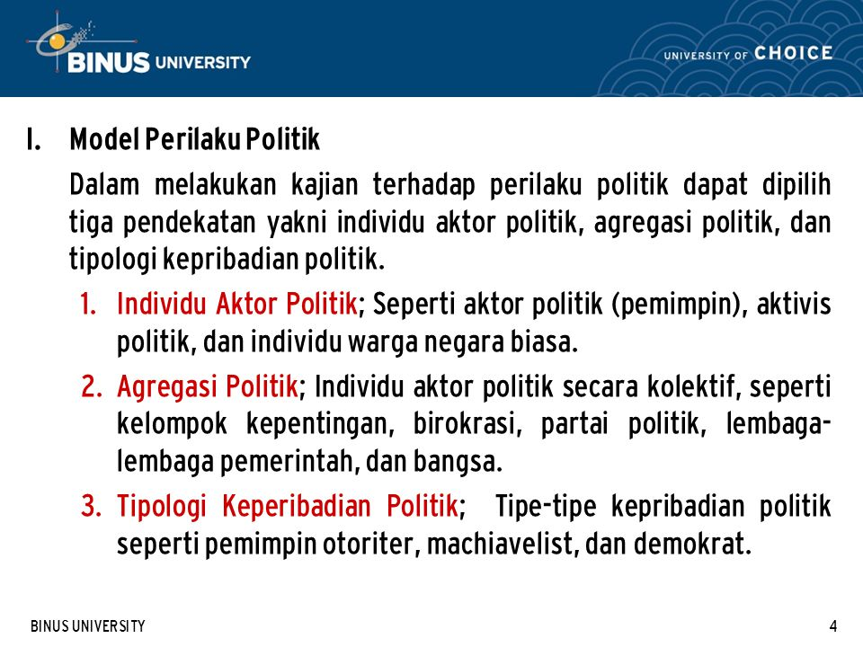 BINUS UNIVERSITY5 Empat (4) faktor yang mempengaruhi perilaku politik seorang aktor politik.
