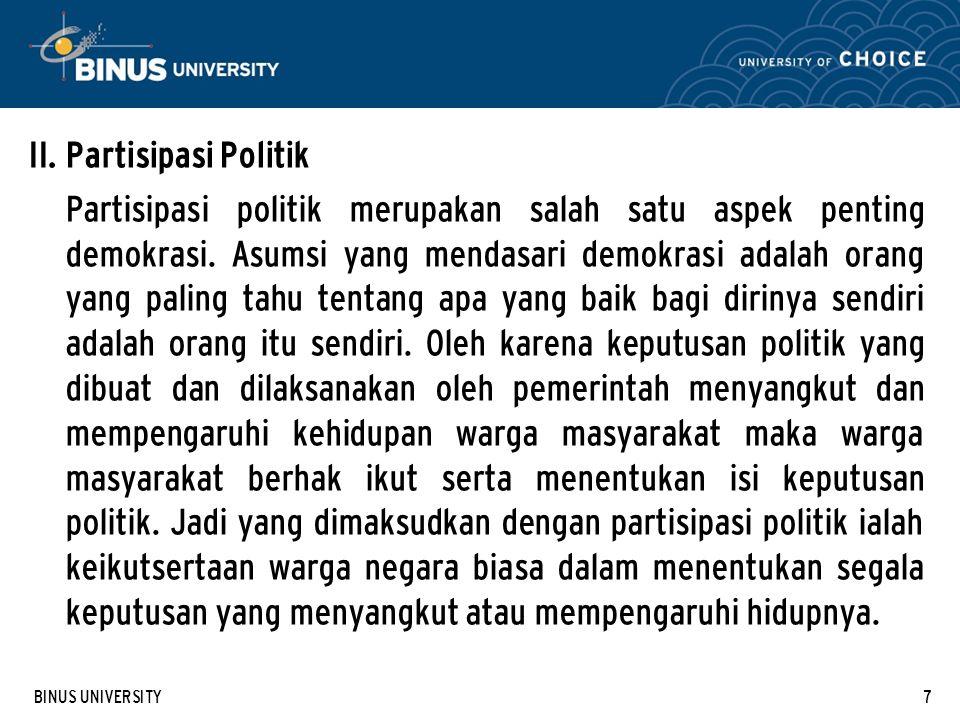 BINUS UNIVERSITY8 Proses Partisipasi Politik dapat dibagi dalam dua kategori yakni 1) Mempengaruhi isi kebijakan umum; dan 2) Ikut menentukan pembuat dan pelaksanaan keputusan politik.
